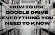 How to Use Google Drive: Everything You Need To Know