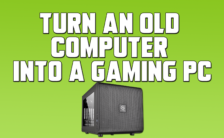 Turn an Old Computer into a Gaming PC