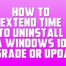 How to Extend Time to Uninstall a Windows 10 upgrade or Feature Update