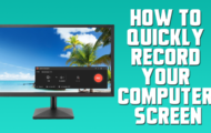How to Quickly Record Your Computer Screen