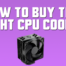 How to Buy the Right CPU Cooler