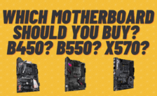 Which Motherboard Should You Buy B450 or B550 or X570