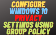 Configure Windows 10 Privacy Settings Using Group Policy