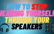 How to STOP Hearing Yourself Through Your Speakers or Headphones
