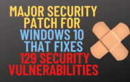 Major Security Patch for windows 10 That fixes 129 security vulnerabilities