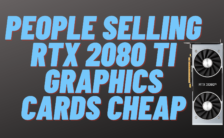 People Selling RTX 2080 Ti Graphics Cards Cheap