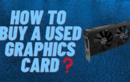 How to Buy A Used Graphics Card