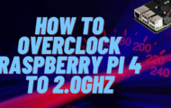 How to Overclock Raspberry Pi 4 to 2.0Ghz