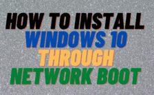 How to Install Windows 10 Through Network Boot