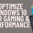 How to optimize Windows 10 for gaming & performance
