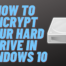 How to Encrypt Your Hard Drive in Windows 10