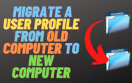 How to Migrate a User Profile From Old Computer to New Computer