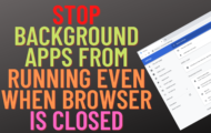 Stop Background Apps from Running Even When Browser Is Closed