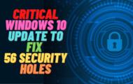 Critical Windows 10 Update to Fix 56 Security Holes