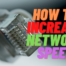 How to Increase Network Speed and Boost WiFi Speed