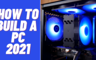 How to Build A Computer 2021